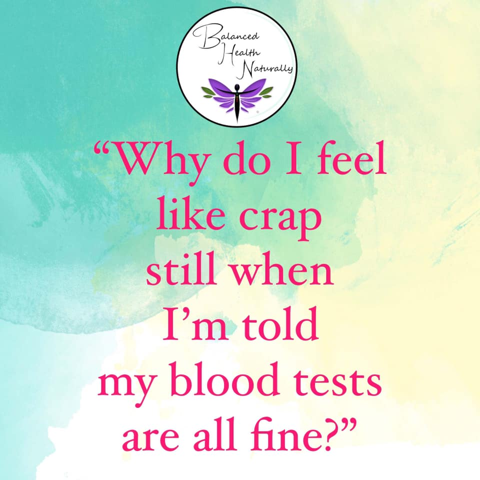 Why do I feel like crap when I'm told my blood tests are all fine?